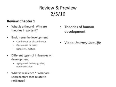 Review & Preview 2/5/16 Review Chapter 1 What is a theory? Why are theories important? Basic issues in development – Continuous or discontinuous – One.