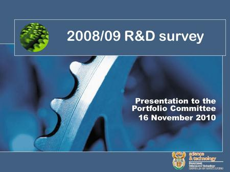 1 Presentation to the Portfolio Committee 16 November 2010 2008/09 R&D survey.
