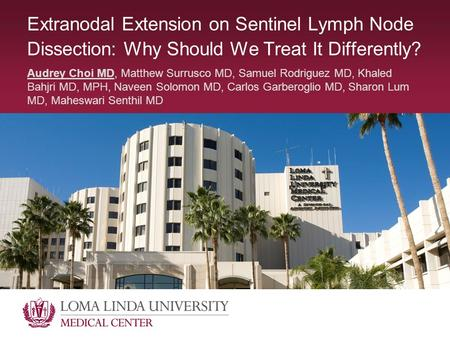 Extranodal Extension on Sentinel Lymph Node Dissection: Why Should We Treat It Differently? Audrey Choi MD, Matthew Surrusco MD, Samuel Rodriguez MD, Khaled.