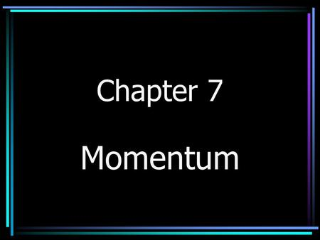 Chapter 7 Momentum. Remember: Inertia is the resistance of any moving or nonmoving object to change its state of motion.