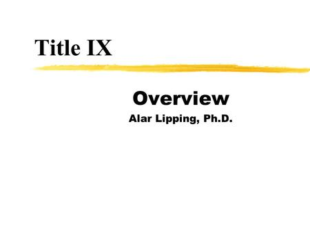 Title IX Overview Alar Lipping, Ph.D.. Title IX is a US law stating that 1972 legislation No person in the United States shall, on the basis of sex, be.