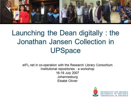 Launching the Dean digitally : the Jonathan Jansen Collection in UPSpace eIFL.net in co-operation with the Research Library Consortium Institutional repositories.