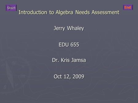 Introduction to Algebra Needs Assessment Jerry Whaley EDU 655 Dr. Kris Jamsa Oct 12, 2009.