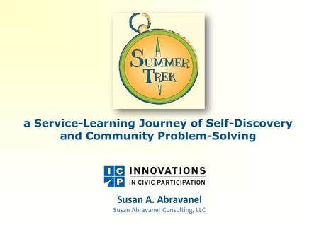 A Service-Learning Journey of Self-Discovery and Community Problem-Solving Susan A. Abravanel Susan Abravanel Consulting, LLC.
