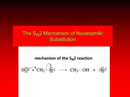 The S N 2 Mechanism of Nucleophilic Substitution.
