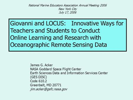 Giovanni and LOCUS: Innovative Ways for Teachers and Students to Conduct Online Learning and Research with Oceanographic Remote Sensing Data James G. Acker.