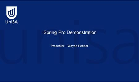 ISpring Pro Demonstration Presenter – Wayne Pedder.