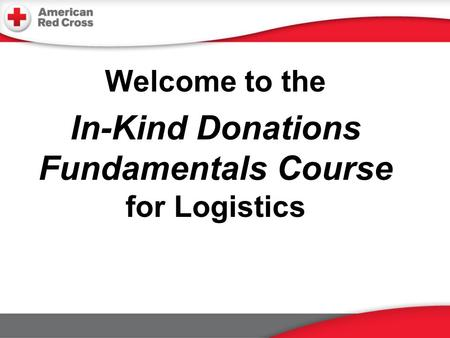Welcome to the In-Kind Donations Fundamentals Course for Logistics.