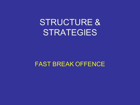 STRUCTURE & STRATEGIES FAST BREAK OFFENCE. What is the Fast Break? Fast break is an offence strategy used in basketball. It is effective against a slow.