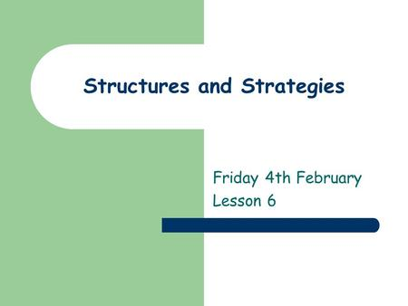 Structures and Strategies Friday 4th February Lesson 6.