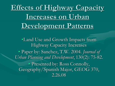 Effects of Highway Capacity Increases on Urban Development Patterns Land Use and Growth Impacts from Highway Capacity IncreasesLand Use and Growth Impacts.