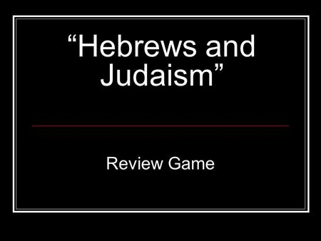"""Hebrews and Judaism"" Review Game. Game Board Vocab Text and Holidays More History Jewish Beliefs Hebrew History 100 200 400 300 500 100 200 300 400 500."