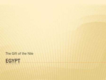 The Gift of the Nile.  Name: Egypt, which come from the French word Egypte.  Capital: Cairo is the capital and is also the largest city in the middle-
