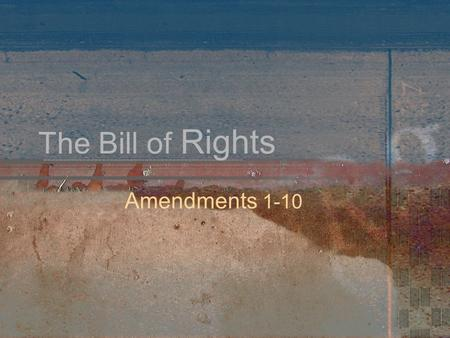 The Bill of Rights Amendments 1-10. Why a Bill of Rights? Though most states had their own Bill of Rights, the Anti-federalists would not sign the Constitution.