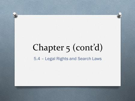 Chapter 5 (cont'd) 5.4 – Legal Rights and Search Laws.
