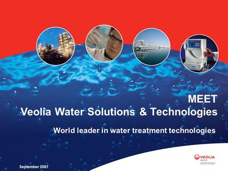 World leader in water treatment technologies MEET Veolia Water Solutions & Technologies September 2007.