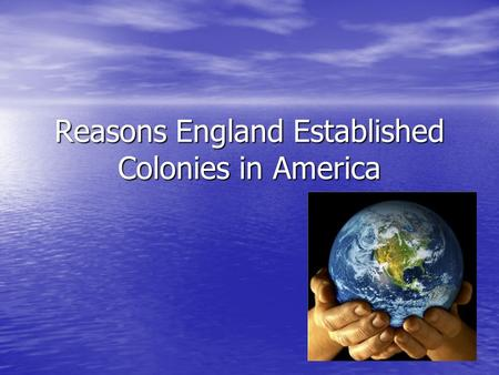 Reasons England Established Colonies in America. What do these images have in common?