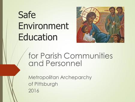 Safe Environment Education for Parish Communities and Personnel Metropolitan Archeparchy of Pittsburgh 2016.