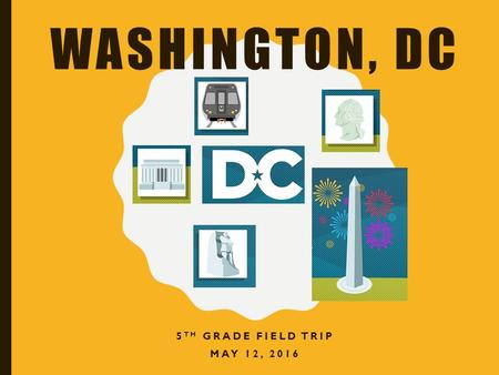 WASHINGTON, DC 5 TH GRADE FIELD TRIP MAY 12, 2016.
