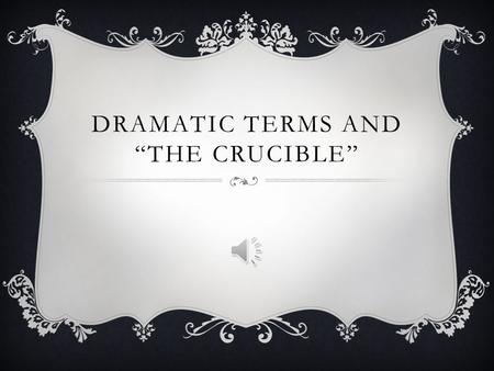 "DRAMATIC TERMS AND ""THE CRUCIBLE"" DRAMATIC TERMS  Political drama- reflects the author's opinion on a political theme or issues  Biblical allusions-"
