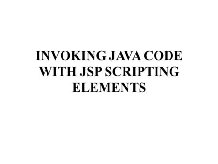 INVOKING JAVA CODE WITH JSP SCRIPTING ELEMENTS. Creating Template Text A large percentage of your JSP document consists of static text (usually HTML),