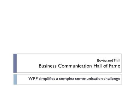 Bovée and Thill Business Communication Hall of Fame WPP simplifies a complex communication challenge.