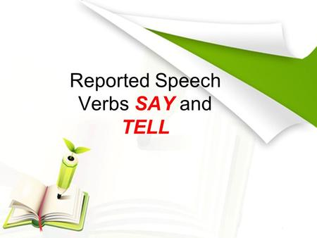 Reported Speech Verbs SAY and TELL. Verb SAY (past simple and past participle said) is used to: to indicate who speaks the words quoted between inverted.