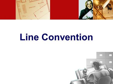 Line Convention. LINE CONVENTION Precedence of coincide lines. Hidden line drawing. Center line drawing.
