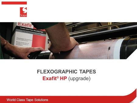 World Class Tape Solutions FLEXOGRAPHIC TAPES Exafit ® HP (upgrade)