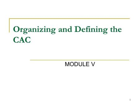 1 Organizing and Defining the CAC MODULE V. 2 Introductions Name Part of state you are from Experience with disability Parent? Self-Advocate? Provider?