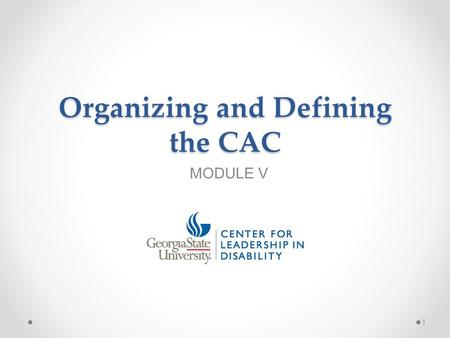 Organizing and Defining the CAC MODULE V 1. Topics of Presentation 1. Organizational Tools for the CAC 2. Recruitment and Retention Strategies 3. Welcoming.