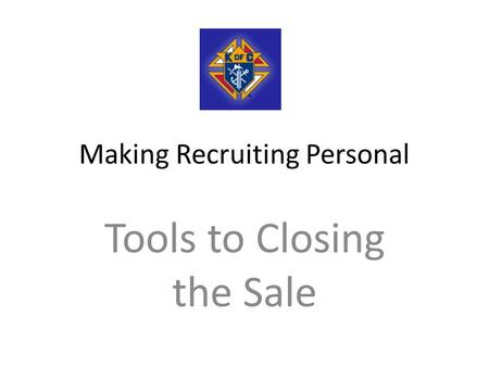 Making Recruiting Personal Tools to Closing the Sale.