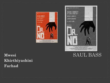 SAUL BASS Mwesi Khirthiyashini Farhad. Sometimes when an idea flashes, you distrust it because it seems too easy. You qualify it with all kinds of evasive.