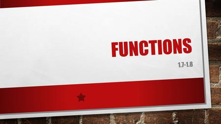 FUNCTIONS 1.7-1.8. FUNCTIONS DOMAIN: THE INPUT VALUES FOR A RELATION. USUALLY X INDEPENDENT VARIABLE RANGE: THE OUTPUT VALUES FOR A RELATION. USUALLY.