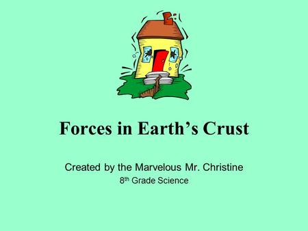 Forces in Earth's Crust Created by the Marvelous Mr. Christine 8 th Grade Science.