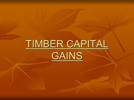 TIMBER CAPITAL GAINS. 2 Rate Changes 1. The 2003 Tax Act temporarily lowered long-term non-corporate capital gains rates applicable to timber sale income.