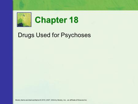 Drugs Used for Psychoses Chapter 18 Mosby items and derived items © 2010, 2007, 2004 by Mosby, Inc., an affiliate of Elsevier Inc.