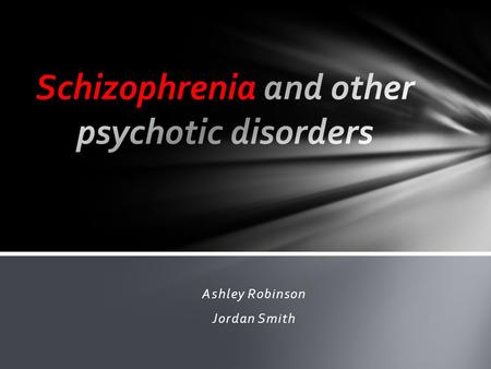 Ashley Robinson Jordan Smith What are psychotic disorders Psychotic disorders are severe mental disorders that cause abnormal thinking and perceptions.