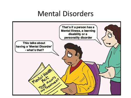 Mental Disorders. Causes of Mental Disorders Life Crisis: a shocking experience that causes a high level of mental stress Environmental Stress: Physical.