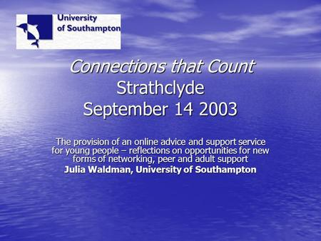 Connections that Count Strathclyde September 14 2003 The provision of an online advice and support service for young people – reflections on opportunities.