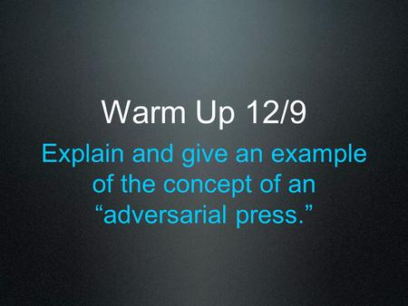 "Warm Up 12/9 Explain and give an example of the concept of an ""adversarial press."""