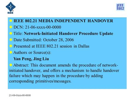 21-06-0xxx-00-0000 IEEE 802.21 MEDIA INDEPENDENT HANDOVER DCN: 21-06-xxxx-00-0000 Title: Network-Initiated Handover Procedure Update Date Submitted: October.