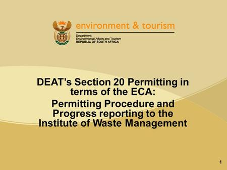 1 DEAT's Section 20 Permitting in terms of the ECA: Permitting Procedure and Progress reporting to the Institute of Waste Management.
