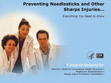 Preventing Needlesticks and Other Sharps Injuries… Everything You Need to Know [Note to presenter: Feel free to discard slides or information to tailor.