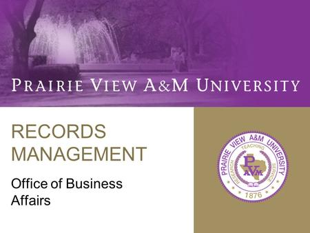 RECORDS MANAGEMENT Office of Business Affairs. OBJECTIVES Four main objectives of a Records Management Program: –Increase efficiency of record keeping.