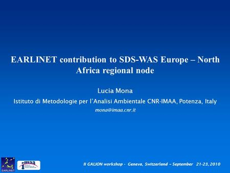 II GALION workshop - Geneva, Switzerland – September 21-23, 2010 EARLINET contribution to SDS-WAS Europe – North Africa regional node Lucia Mona Istituto.
