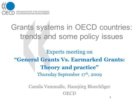 "Grants systems in OECD countries: trends and some policy issues Experts meeting on ""General Grants Vs. Earmarked Grants: Theory and practice"" Thursday."