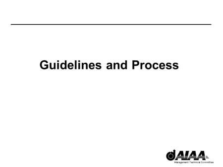 Guidelines and Process. AIAA TCM Membership Selection Guidelines (page 1 of 2) A formal education in both the technical (engineering and/or science) and.