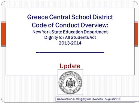Greece Central School District Code of Conduct Overview: New York State Education Department Dignity for All Students Act 2013-2014 ____________________.