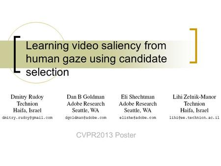 Learning video saliency from human gaze using candidate selection CVPR2013 Poster.